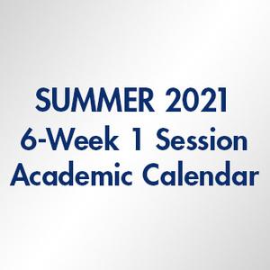 Summer 2021 6-Week 1 Session Academic Calendar