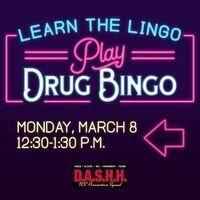Learn the Lingo, Play Drug Bingo. Monday, March 8. 12:30-1:30PM. DASHH