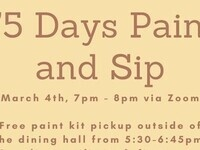 Class of 2021 Presents: 75 Days Paint and Sip. March 4, 7-8 PM via Zoom. Free paint kit pickup outside of the dining hall from 5:30-6:45 PM. Supplies are limited: first come, first served.