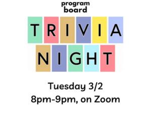 program board. Trivia Night. Tuesday 3/2. 8pm-9pm, on Zoom.