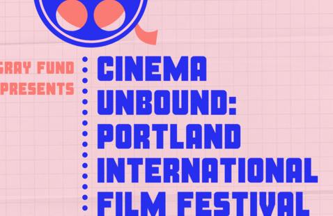 Gray Fund Presents Cinema Unbound: Portland International Film Festival