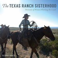 The Texas Ranch Sisterhood: Portraits of Women Working the Land
