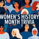 WHM: Women's History Month Trivia