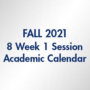 Fall 2021 8 Week 1 Session Academic Calendar