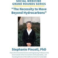 """UCLA Global Health and Social Medicine Grand Rounds Series-""""The Necessity to Move Beyond Hydrocarbons""""- Stephanie Pincetl, PhD"""