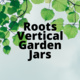 Roots Vertical Garden Jars - Student Life