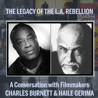 The Legacy of the L.A. Rebellion: A Conversation with Filmmakers Charles Burnett & Haile Gerima