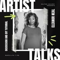 graphic with black and white photo of artist Eleanor Neal, a Black woman, with text reading: Artist Talks, Discussion and DIY Tutorial