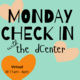 Monday Check in with the dCenter