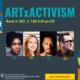 ARTxACTIVISM speaker photos: Mikala Gibson, Whitney Avra, Ya'Ke Smith, Adam Roberts