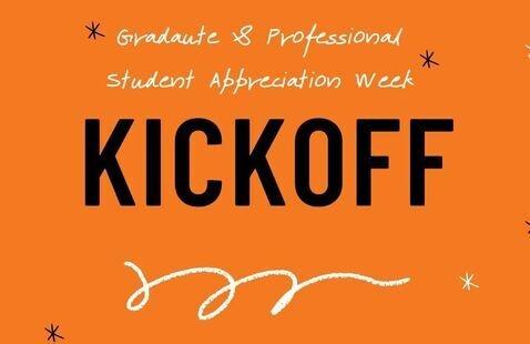 Graduate  and Professional Student Appreciation Week KickOff