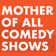 MOTHER of All Comedy Shows