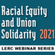 LERC Racial Equity and Union Solidarity Series