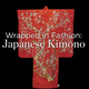 Wrapped in Fashion: Japanese Kimono