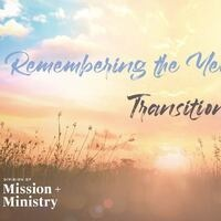 Remembering the Year Past: Transitioning to Hope