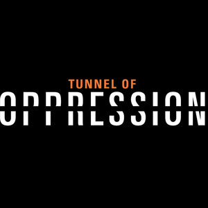 """Tunnel of Oppression"" on a black background"