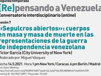 """Venezuela Series #7: Víctor García, """"'Sepulcros abiertos': cuerpos en masa y masa de muerte en las representaciones de la guerra de la independencia venezolana"""""""