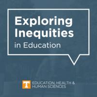 Exploring Inequities in Education | College of Education, Health & Human Sciences