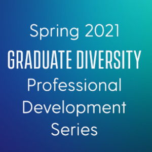 Professional Development Series for Diverse Graduate Students: Tips for Navigating an Economic Downturn