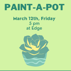 Come paint a pot for your succulent plan on Friday at 5 pm in the Edge Cafe