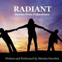 Radiant: Stories from Fukushima