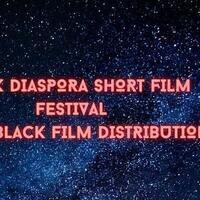 Black Film Distibution, Black Diaspora Short Film  Festival
