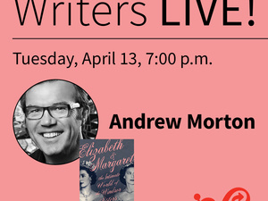 Writers LIVE! Andrew Morton, Elizabeth & Margaret: The Intimate World of the Windsor Sisters