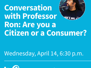 Conversation With Professor Ron: Are You a Citizen, or Are You a Consumer?