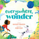 book cover of Everywhere, Wonder by Matthew Swanson and Robbi Behr. A young boy rides his bike toward a balloon and is surrounded by images of world landmarks and wonders