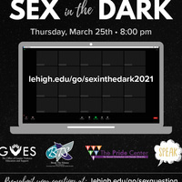 Blank zoom screen with sex in the dark date, time, and lehigh.edu/go/sexinthedark2021, offices sponsoring the event, and link to pre submit questions lehigh.edu/go/sexquestion