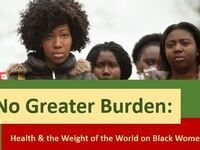 No Greater Burden: Health and the Weight of the World on Black Women