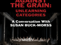 Against the Grain: Unlearning Categories   A Conversation with Susan Buck-Morss