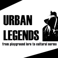 URBAN LEGENDS:  PLAYGROUND LORE TO CULTURAL NORMS  Exhibit