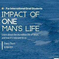 International Grad Students - Impact of ONE Man's Life