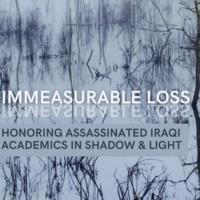 Immeasurable Loss: Honoring Assassinated Iraqi Academics in Shadow & Light