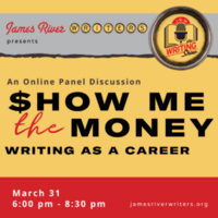James River Writers presents: Show Me the Money: Writing As a Career. March 31, 6:00 pm - 8:30 pm