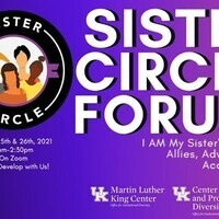 2021 Sister Circle Forum | I AM My Sister's Keeper: Allies, Advocates, Accomplices