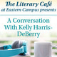 "The Literary Cafe @ East Presents ""A Conversation with Kelly Harris-DeBerry"""