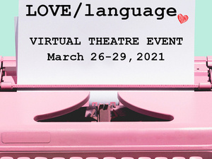 """LOVE/language"" a Virtual Theatre Event"