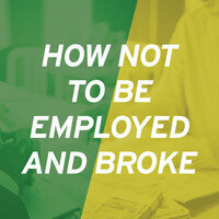 How Not to be Employed and Broke Financial Literacy and Well-Being Workshop