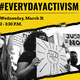 #EveryDayActivism Wednesday, March 31  2-3:30 p.m. There is a picture of multiple people in this image protesting. They have signs held in front of them and above their heads for the protest.