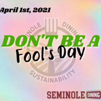 Seminole Dining Presents: Don't Be a Fool's Day