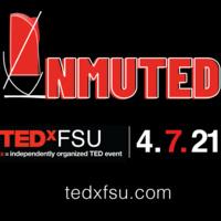 Event graphic: Unmuted: TEDxFSU / April 7, 2021 / tedxfsu.com