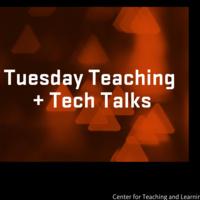 CTL Tuesday Teaching + Tech Talks