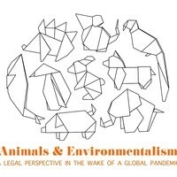 Animals & Environmentalism: A Legal Perspective in the Wake of a Global Pandemic