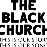 Black font on white background The Black Church This is our story this is our song