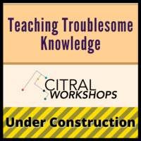 """CITRAL Workshops """"Under Construction"""": Teaching Troublesome Knowledge"""