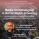 Media and Messaging in Human Rights Advocacy