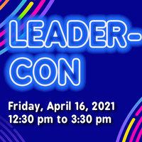 Leadercon Friday April 16, 2021 12:30pm to 3:30pm
