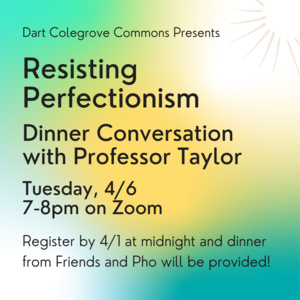 Resisting perfectionism dinner conversation with Professor Taylor 4/6 7-8pm on zoon